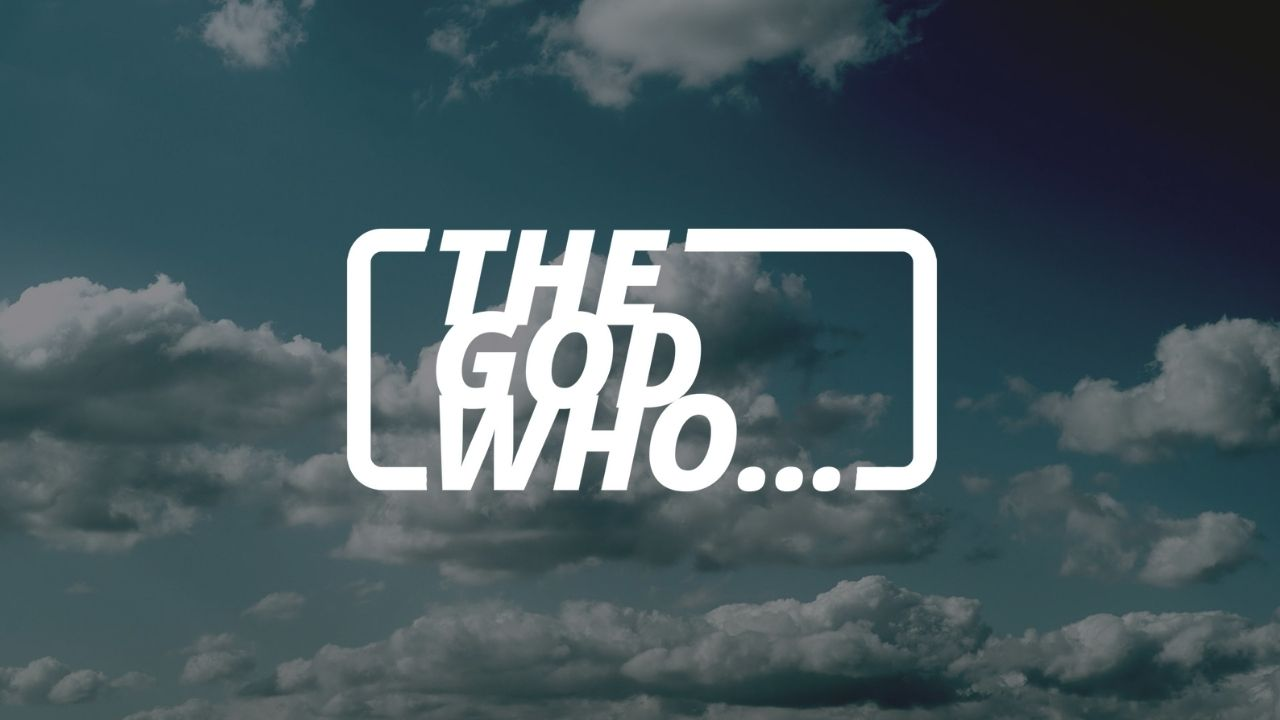 The God Who… | S5: The God Who… Changes Everything